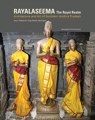 RAYALASEEMA, THE ROYAL REALM ARCHITECTURE AND ART OF SOUTHERN ANDHRA PRADESH